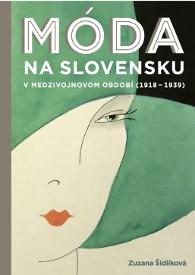 4a16d7 Kniha do vašej knižnice: Móda na Slovensku v medzivojnovom období (1919 1939)